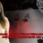 Rahasia Memenangkan Permainan Judi Poker Online Uang Asli